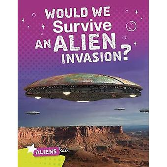 Would We Survive an Alien Invasion? by Katie Chanez - 9781474787536 B