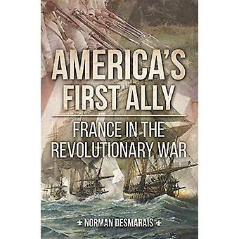 America'S First Ally - France in the Revolutionary War by Norman Desma