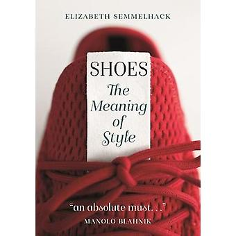 Shoes - The Meaning of Style by Elizabeth Semmelhack - 9781789140804 B