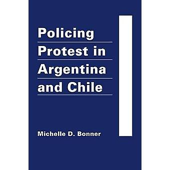 Policing Protest in Argentina and Chile by Michelle D. Bonner - 97819