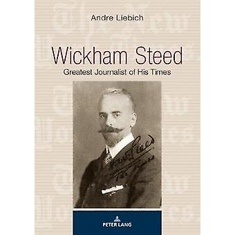 Wickham Steed - Greatest Journalist of his Times by Andre Liebich - 97
