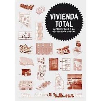 Vivienda Total - Alternativas a La Dispersi�+�n Urbana by Ferre - Albe