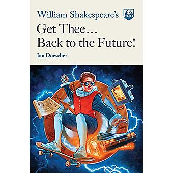 William Shakespeare's Get Thee Back to the Future! by Ian Doescher -