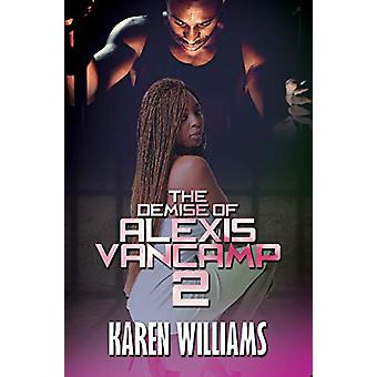 The Demise Of Alexis Vancamp 2 by Karen Williams - 9781601621337 Book
