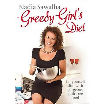 Greedy Girl's Diet - Eat Yourself Slim with Gorgeous - Guilt-free Food