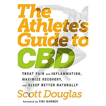 The Athlete's Guide to CBD - Treat Pain and Inflammation - Maximize Re