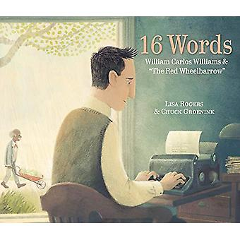 16 Words - William Carlos Williams and The Red Wheelbarrow by Lisa Rog