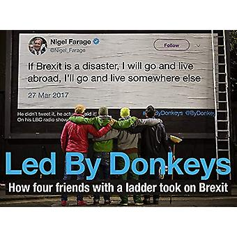 Led by Donkeys - How four friends with a ladder took on Brexit by LedB