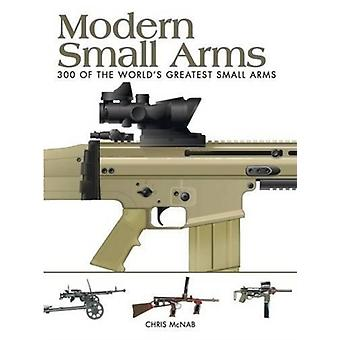Modern Small Arms  300 of the Worlds Greatest Small Arms by Chris McNab