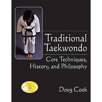 Traditional Taekwondo  Core Techniques History and Philosophy by Doug Cook
