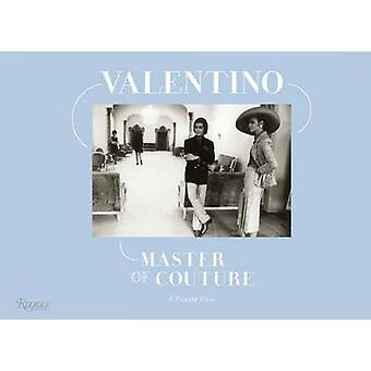 Valentino Master of Couture  A Private View by Edited by Claire Catterall & Text by Valentino & Text by Alastair O Neill & Text by Patrick Kinmonth