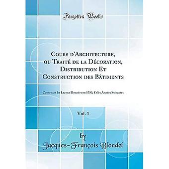 Cours D'Architecture, Ou Traite De La Decoration, Distribution Et Construction Des Batiments, Vol. 1