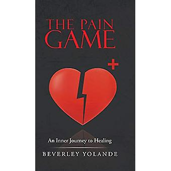 The Pain Game - An Inner Journey to Healing by Beverley Yolande - 9781