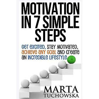 Motivation in 7 Simple Steps - Get Excited - Stay Motivated - Achieve
