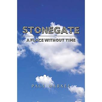 Stonegate - A Place Without Time by Paul Merkel - 9781640798908 Book