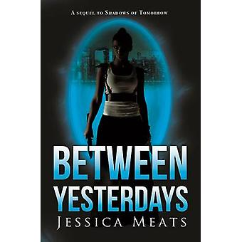 Between Yesterdays by Jessica Meats - 9781784650483 Book