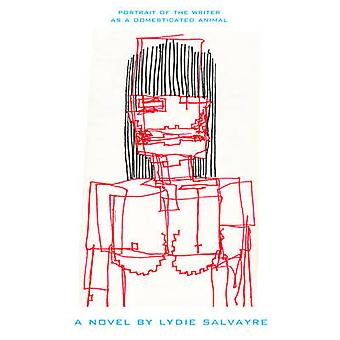 Portrait of the Writer as a Domesticated Animal by Lydie SalvayreWilliam Pedersen