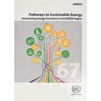 Pathways to Sustainable Energy accelerating energy transition in the UNECE Region 67 ECE energy series