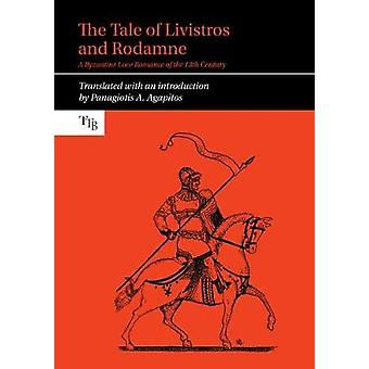 The Tale of Livistros and Rodamne A Byzantine Love Romance of the 13th Century 10 Translated Texts for Byzantinists