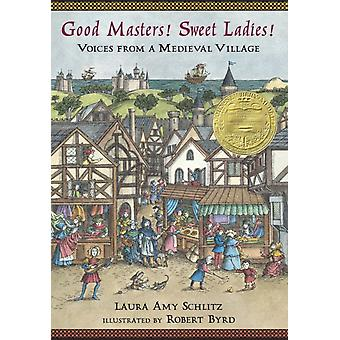 Good Masters Sweet Ladies  Voices from a Medieval Village by Laura Amy Schlitz & Illustrated by Robert Byrd