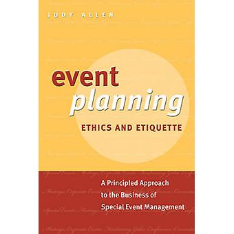 Event Planning Ethics and Etiquette - A Principled Approach to the Bus