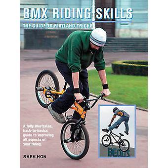 BMX équitation compétences - le Guide de Flatland astuces par Shek Hon - 9781554