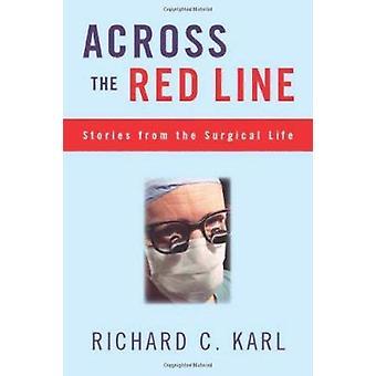 Über die rote Linie - Geschichten aus dem chirurgischen Leben von Richard C. Kar