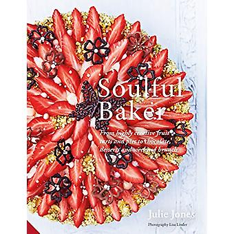Soulful Baker - From highly creative fruit tarts and pies to chocolate