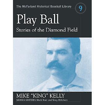 Giocare a palla - storie del campo diamante di Mike P. Kelly - Gary Mitch