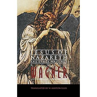 Jesus of Nazareth and Other Writings by Richard Wagner - William Asht