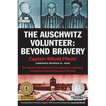 The Auschwitz Volunteer - Beyond Bravery by Witold Pilecki - Jarek Gar