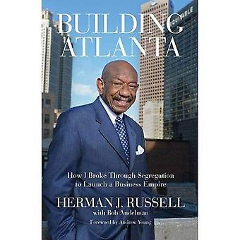 Byggnaden Atlanta: Hur jag bröt genom segregering att starta ett imperium