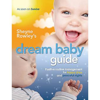 Dream Baby Guide - Positive Routine Management for Happy Days and Peac