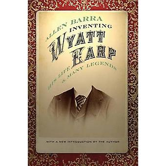 Inventing Wyatt Earp His Life and Many Legends by Barra & Allen