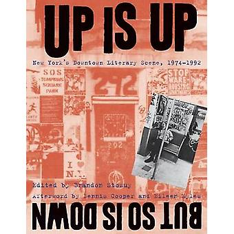 Up Is Up But So Is Down by Edited by Brandon Stosuy & Edited by Dennis Cooper & Edited by Eileen Myles