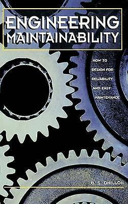Engineering Maintainability  How to Design for Reliability and Easy Maintenance by Dhillon & Balbir S.