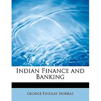 Indian Finance and Banking by Shirras & George Findlay