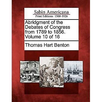 Forkortelse av debattene i Kongressen fra 1789 til 1856. Volum 10 16 av Benton & Thomas Hart