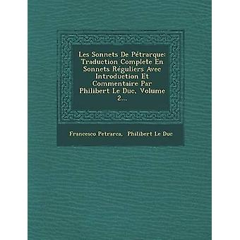 Les Sonnets De Ptrarque Traduction Complete En Sonnets Rguliers Avec Introduction Et Commentaire Par Philibert Le Duc Volume 2... by Petrarca & Francesco