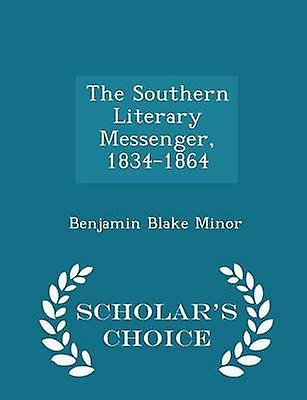 The Southern Literary Messenger 18341864  Scholars Choice Edition by Minor & Benjamin Blake