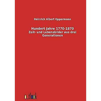 Hundert Jahre 17701870 by Oppermann & Heinrich Albert