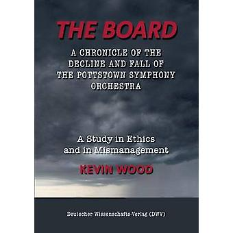 The Board. A chronicle of the decline and fall of the Pottstown Symphony Orchestra by Wood & Kevin