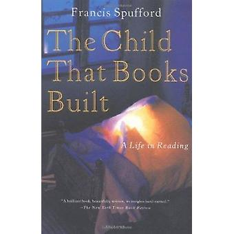 The Child That Books Built - A Life in Reading Book