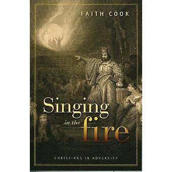 Singing in the Fire - Christians in Adversity by Faith Cook - 97808515