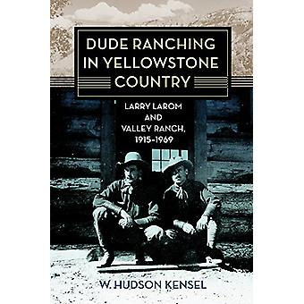 Dude Ranching in Yellowstone Country - Larry Larom and Valley Ranch -