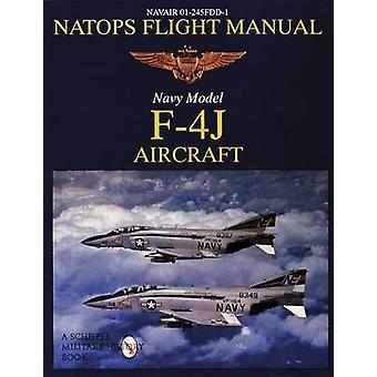 Natops Flight Manual F-4J - Navair 01-245FDD-1 by Schiffer Publishing