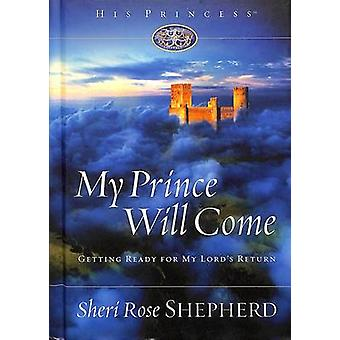 My Prince Will Come - Getting Ready for My Lord's Return by Sheri Rose