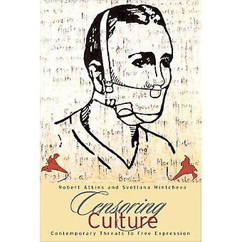 Censoring Culture - Contemporary Threats to Free Expression (annotated