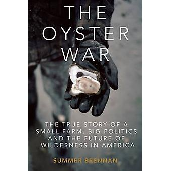The Oyster War - The True Story of a Small Farm - Big Politics - and t