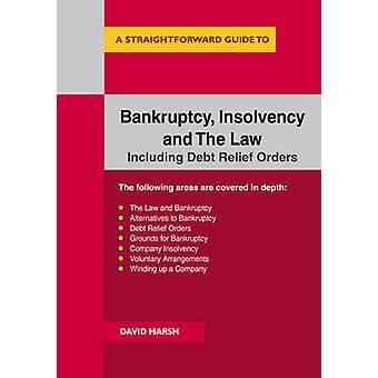Bankruptcy Insolvency and the Law - A Straightforward Guide by David M
